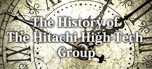 The History of The Hitachi High-Tech Group